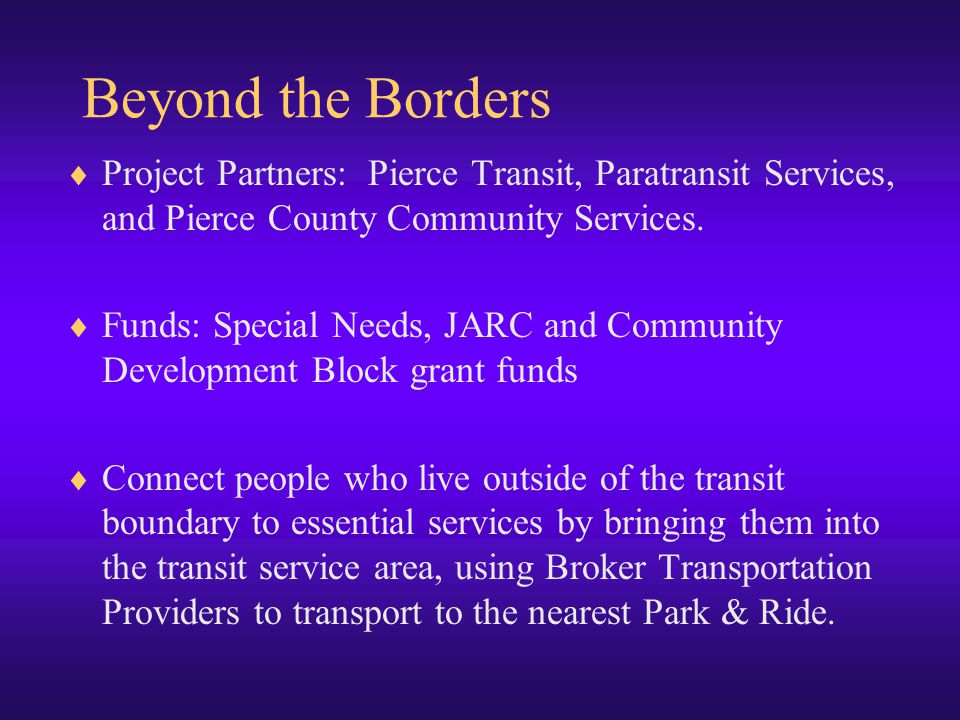 Beyond the Borders  Project Partners: Pierce Transit, Paratransit Services, and Pierce County Community Services.