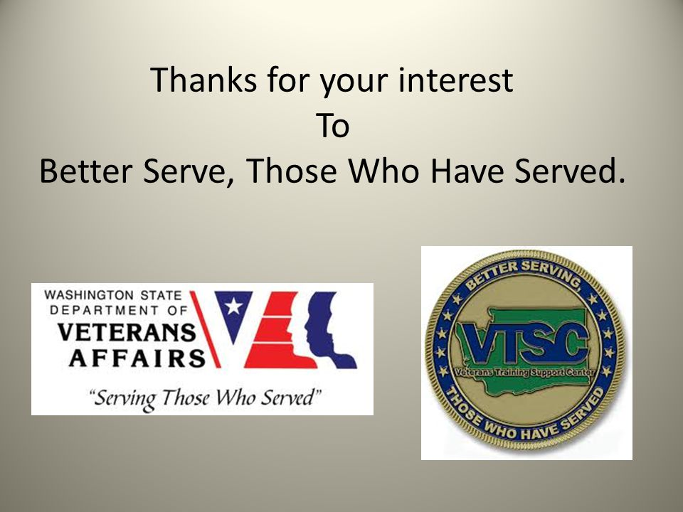 Thanks for your interest To Better Serve, Those Who Have Served.