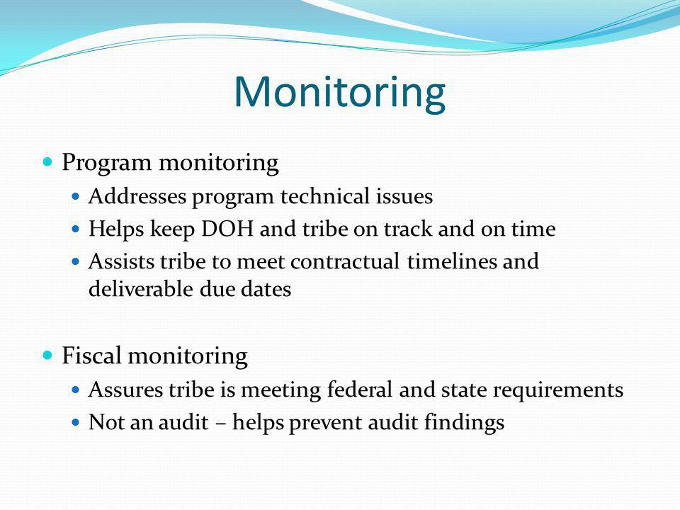 Monitoring Program monitoring Addresses program technical issues Helps keep DOH and tribe on track and on time Assists tribe to meet contractual timel