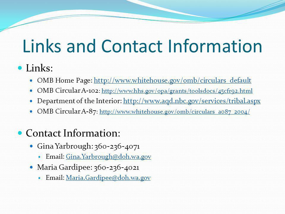 Links and Contact Information Links: OMB Home Page: http://www.whitehouse.gov/omb/circulars_default OMB Circular A-102 : http://www.hhs.gov/opa/grants