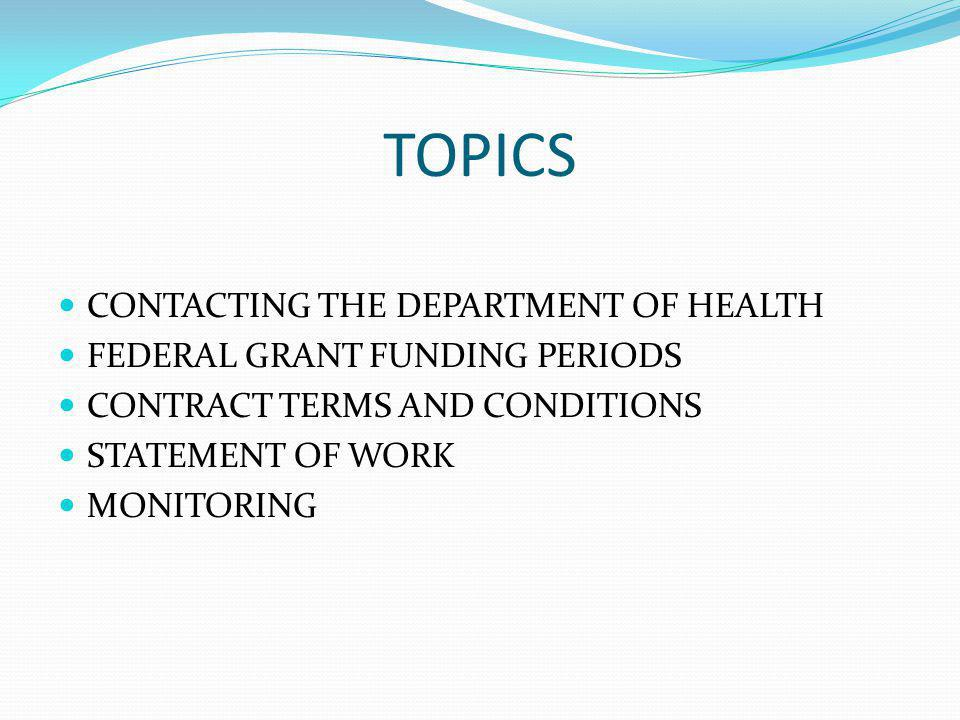 TOPICS CONTACTING THE DEPARTMENT OF HEALTH FEDERAL GRANT FUNDING PERIODS CONTRACT TERMS AND CONDITIONS STATEMENT OF WORK MONITORING