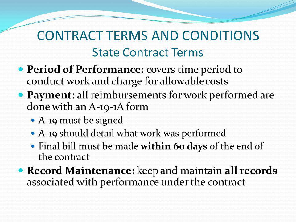 CONTRACT TERMS AND CONDITIONS State Contract Terms Period of Performance: covers time period to conduct work and charge for allowable costs Payment: a