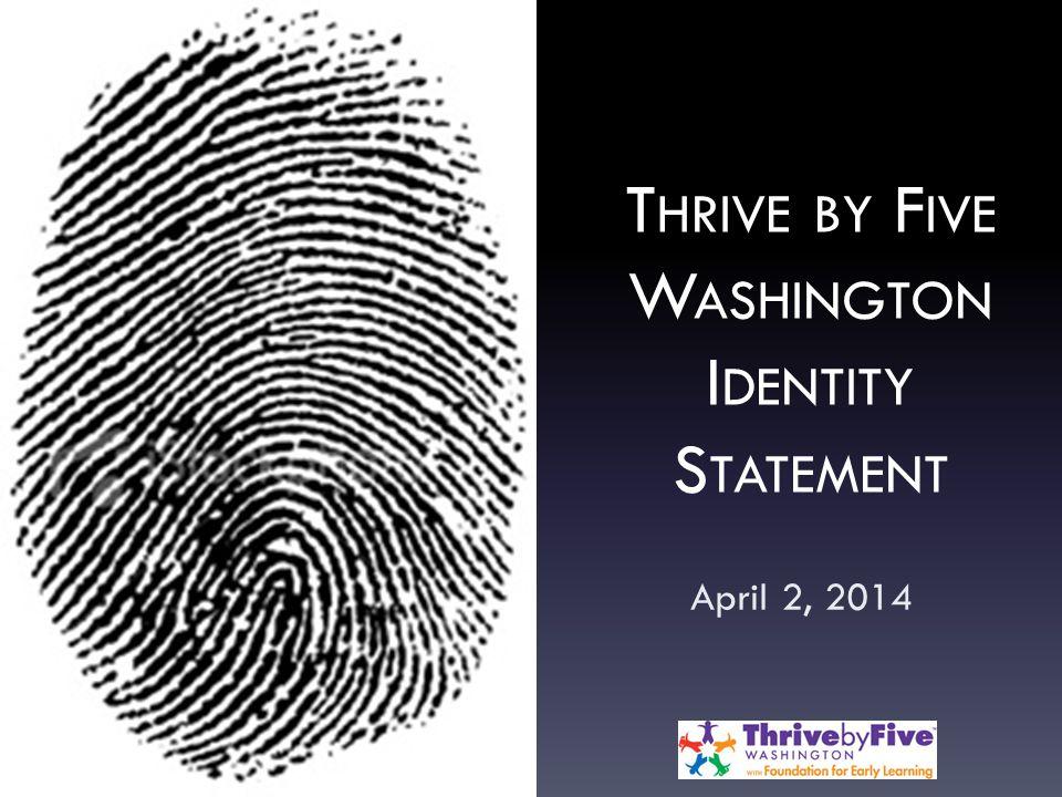 T HRIVE BY F IVE W ASHINGTON I DENTITY S TATEMENT April 2, 2014