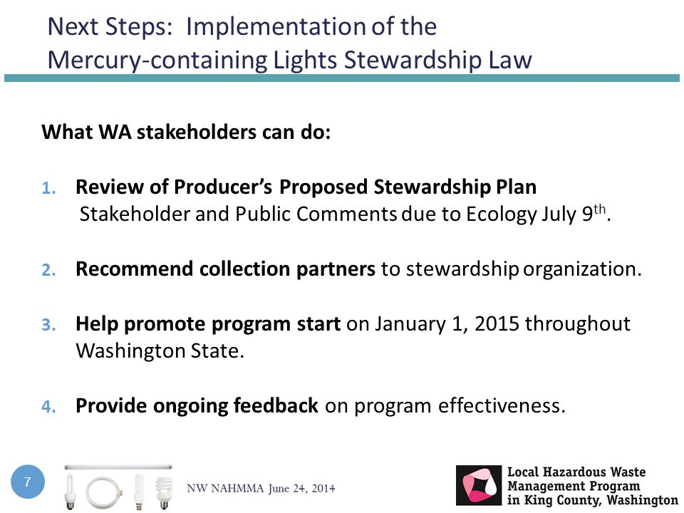 Next Steps: Implementation of the Mercury-containing Lights Stewardship Law 7 What WA stakeholders can do: 1.