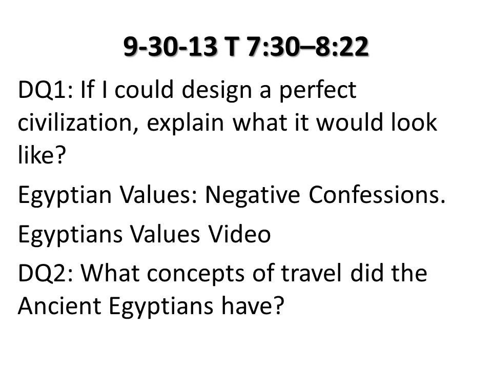 9-30-13 T 7:30–8:22 DQ1: If I could design a perfect civilization, explain what it would look like.