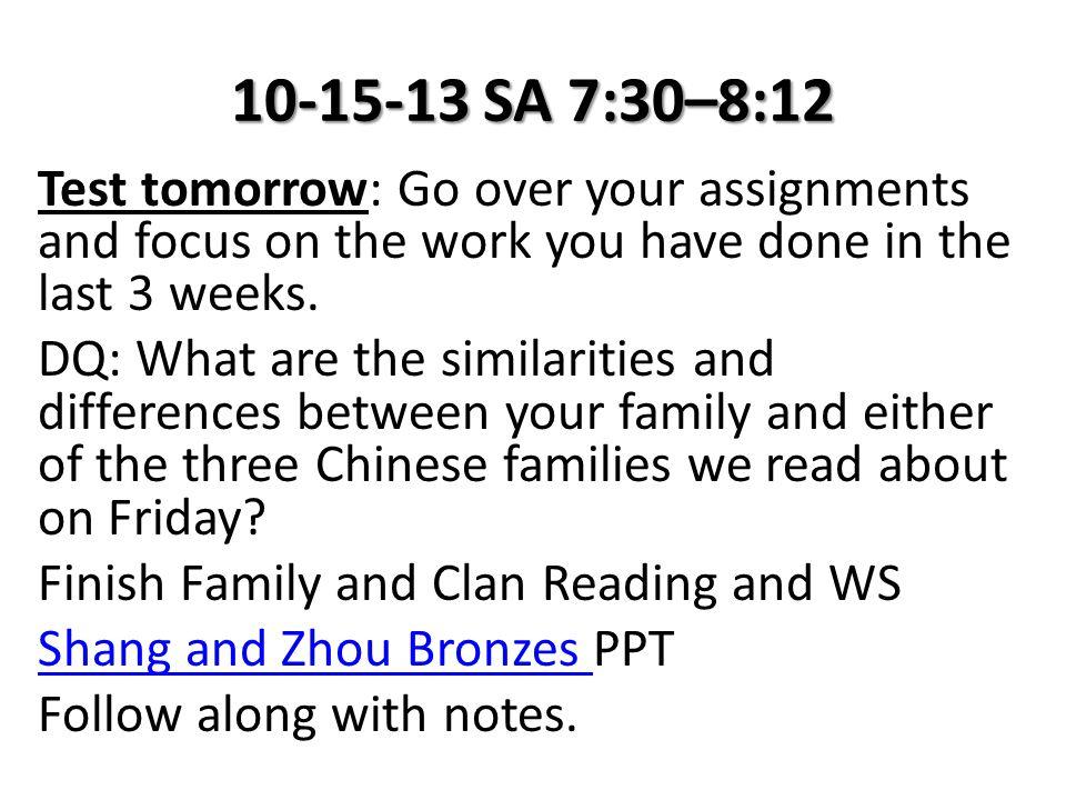10-15-13 SA 7:30–8:12 Test tomorrow: Go over your assignments and focus on the work you have done in the last 3 weeks.
