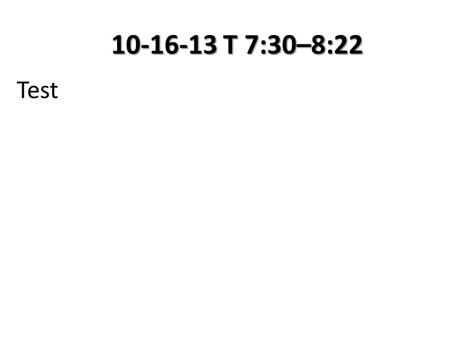 10-16-13 T 7:30–8:22 Test
