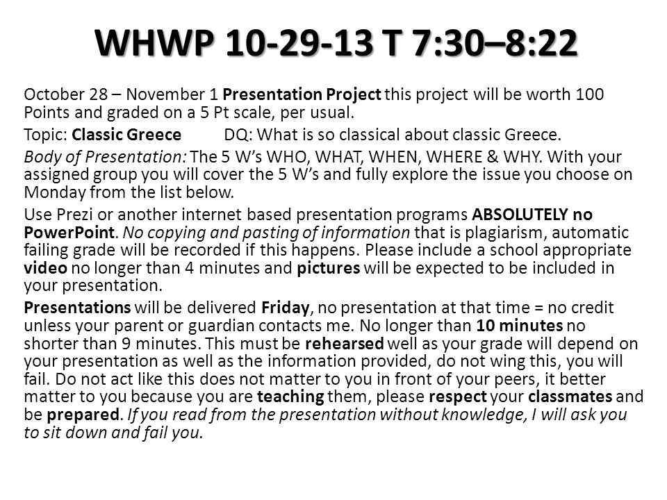 WHWP 10-29-13 T 7:30–8:22 October 28 – November 1 Presentation Project this project will be worth 100 Points and graded on a 5 Pt scale, per usual.