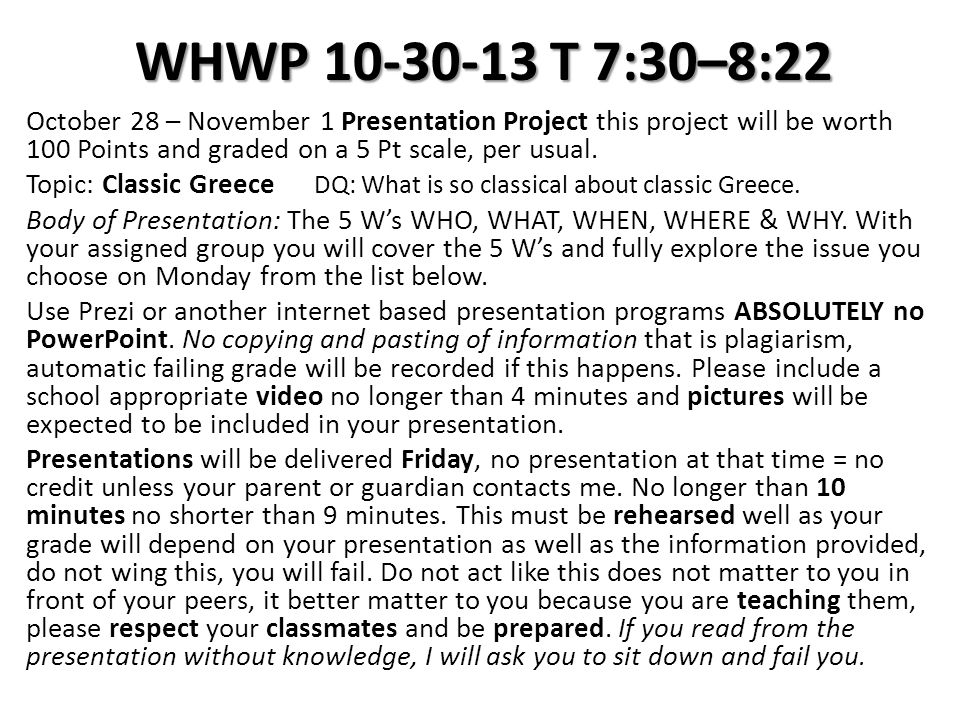 WHWP 10-30-13 T 7:30–8:22 October 28 – November 1 Presentation Project this project will be worth 100 Points and graded on a 5 Pt scale, per usual. To