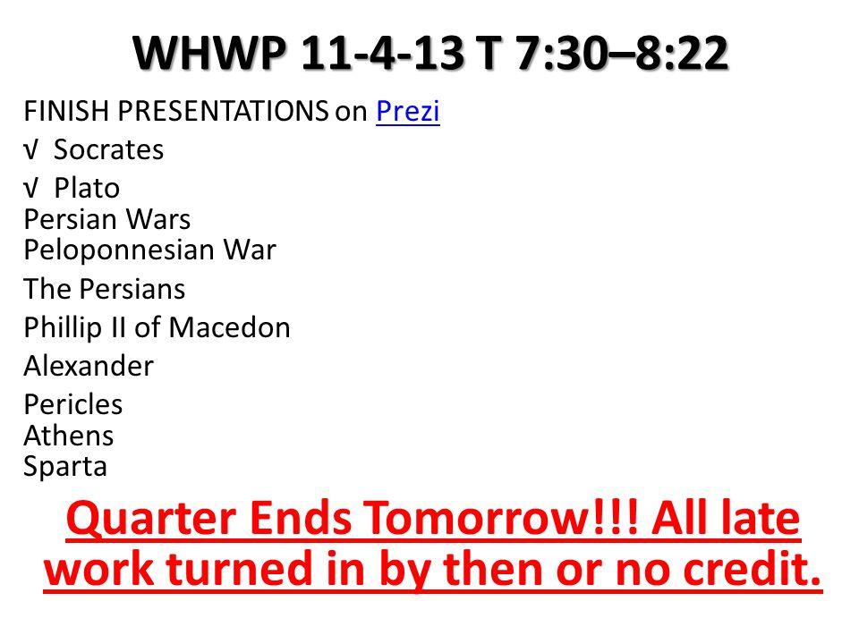 WHWP 11-4-13 T 7:30–8:22 FINISH PRESENTATIONS on PreziPrezi √ Socrates √ Plato Persian Wars Peloponnesian War The Persians Phillip II of Macedon Alexa
