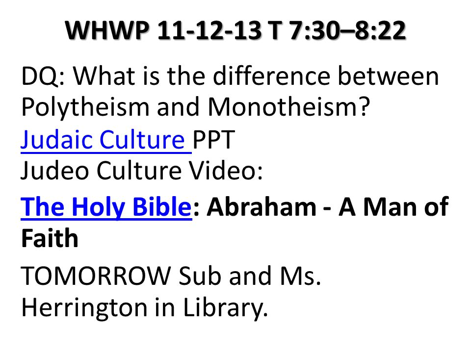 WHWP 11-12-13 T 7:30–8:22 DQ: What is the difference between Polytheism and Monotheism.