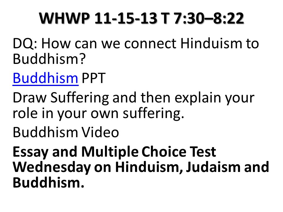 WHWP 11-15-13 T 7:30–8:22 DQ: How can we connect Hinduism to Buddhism.