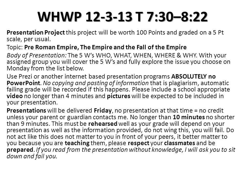 WHWP 12-3-13 T 7:30–8:22 Presentation Project this project will be worth 100 Points and graded on a 5 Pt scale, per usual. Topic: Pre Roman Empire, Th