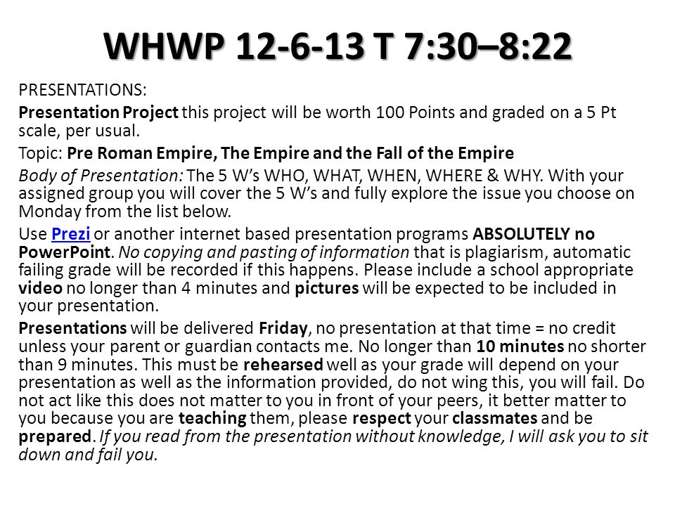 WHWP 12-6-13 T 7:30–8:22 PRESENTATIONS: Presentation Project this project will be worth 100 Points and graded on a 5 Pt scale, per usual. Topic: Pre R
