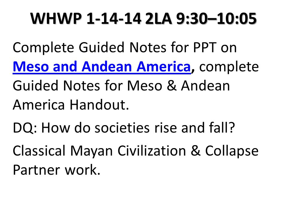 WHWP 1-14-14 2LA 9:30–10:05 Complete Guided Notes for PPT on Meso and Andean America, complete Guided Notes for Meso & Andean America Handout. Meso an
