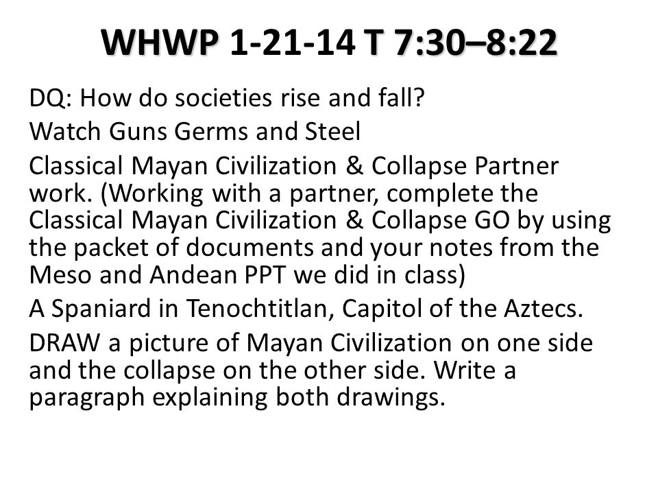 WHWP T 7:30–8:22 WHWP 1-21-14 T 7:30–8:22 DQ: How do societies rise and fall.