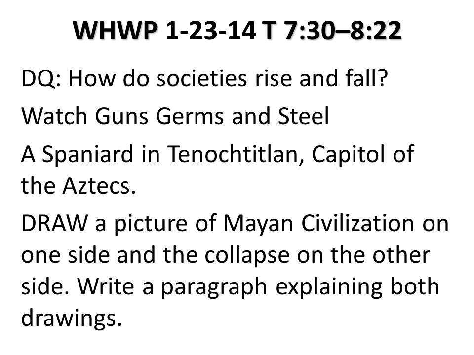 WHWP T 7:30–8:22 WHWP 1-23-14 T 7:30–8:22 DQ: How do societies rise and fall.