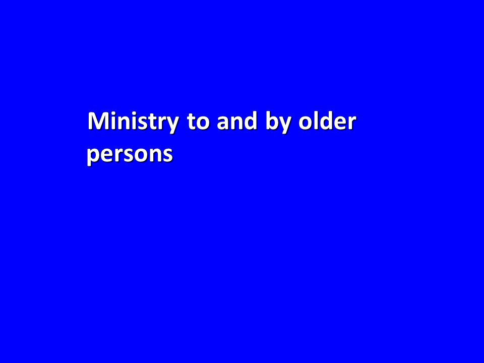 Ministry to and by older persons