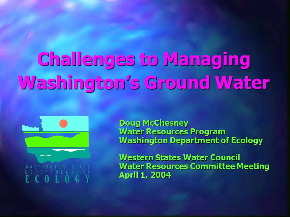Doug McChesney Water Resources Program Washington Department of Ecology Western States Water Council Water Resources Committee Meeting April 1, 2004 C