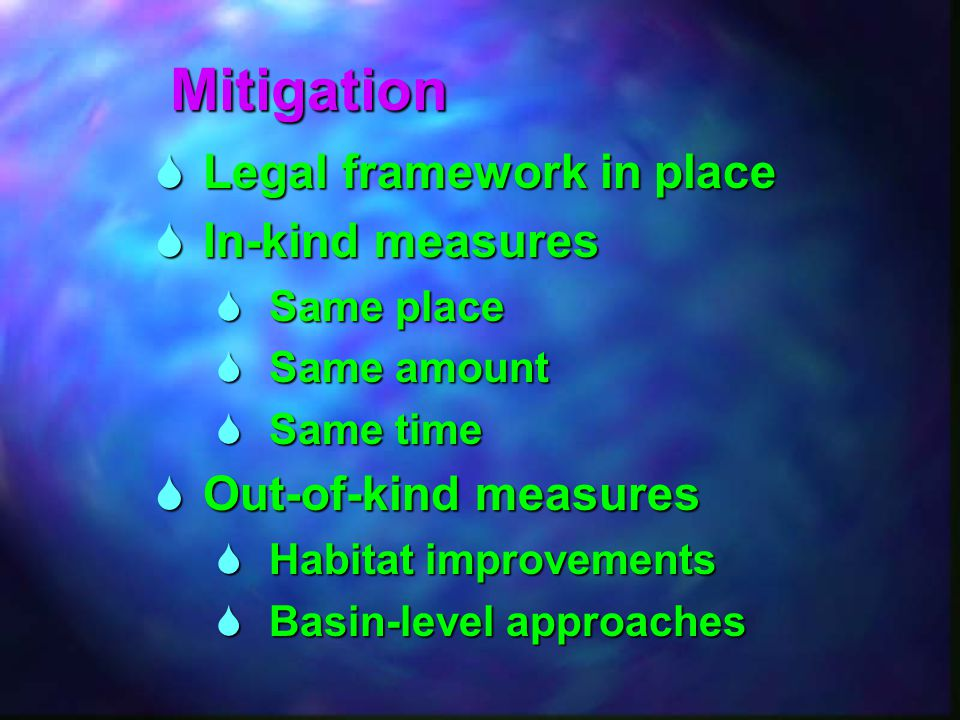  Legal framework in place  In-kind measures  Same place  Same amount  Same time  Out-of-kind measures  Habitat improvements  Basin-level appro