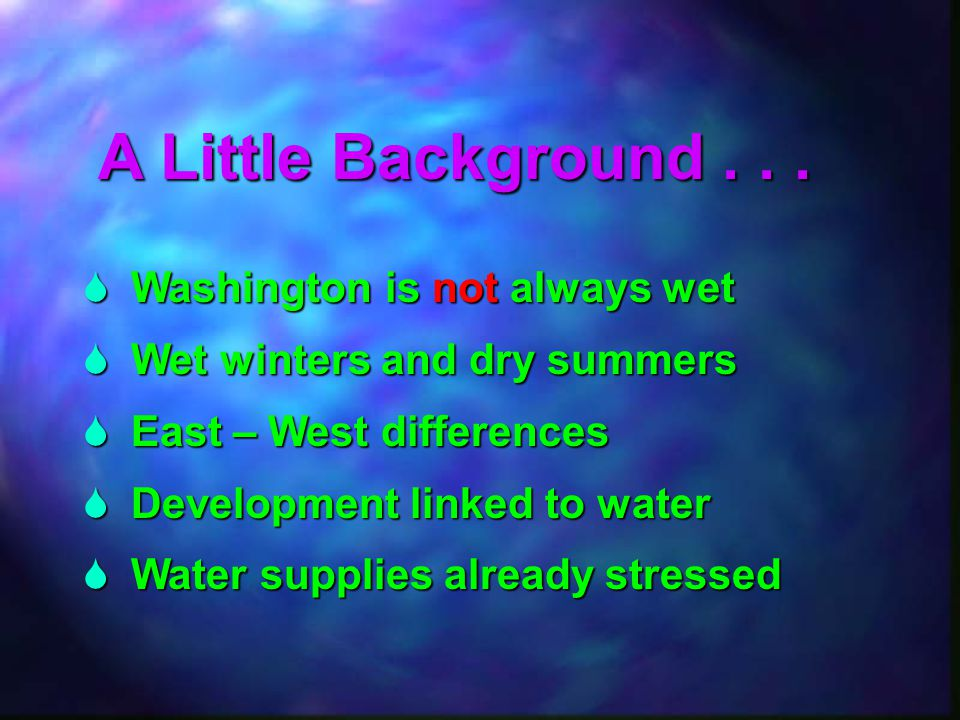  Washington is not always wet  Wet winters and dry summers  East – West differences  Development linked to water  Water supplies already stressed