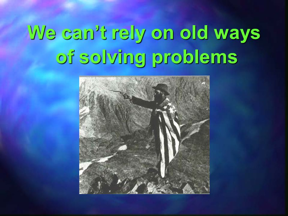 We can't rely on old ways of solving problems