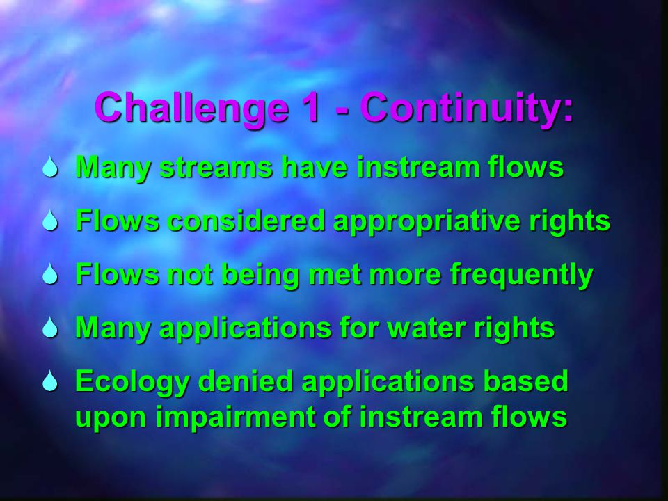  Many streams have instream flows  Flows considered appropriative rights  Flows not being met more frequently  Many applications for water rights