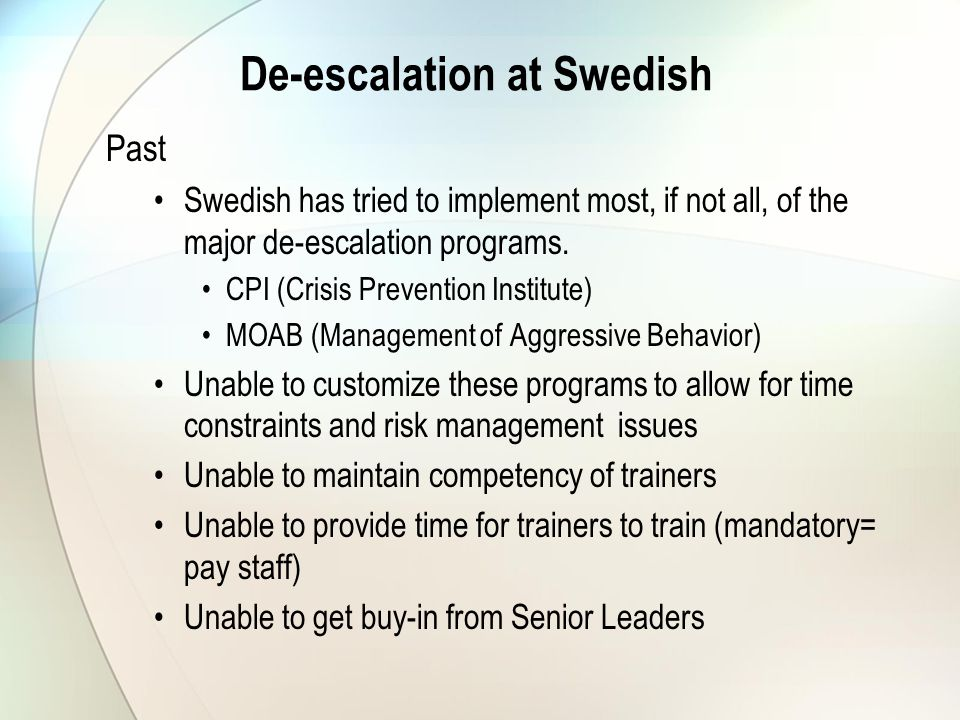 De-escalation at Swedish Past Swedish has tried to implement most, if not all, of the major de-escalation programs.