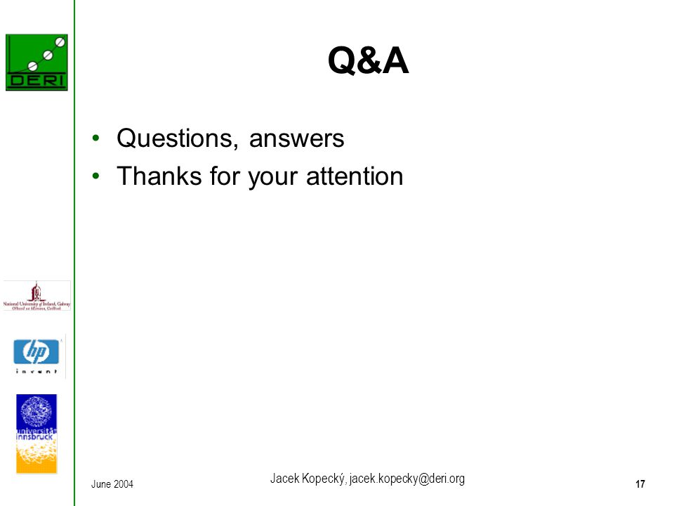 June 200417 Jacek Kopecký, jacek.kopecky@deri.org Q&A Questions, answers Thanks for your attention