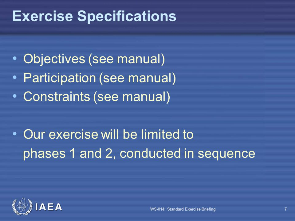 WS-014: Standard Exercise Briefing18 Evaluation Objectives and Criteria See Exercise Manual on Radiological Emergency Response Exercise