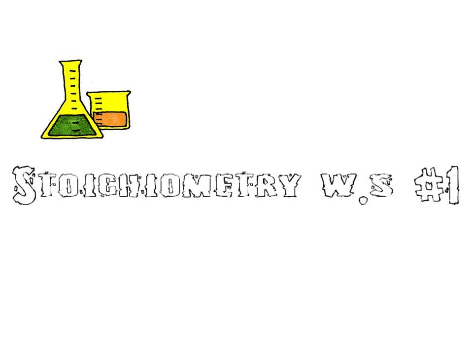 Agenda: Discuss Stoichiometry ws #1 MORE MORE Practice with stoich. HW: Stoichiometry ws 2