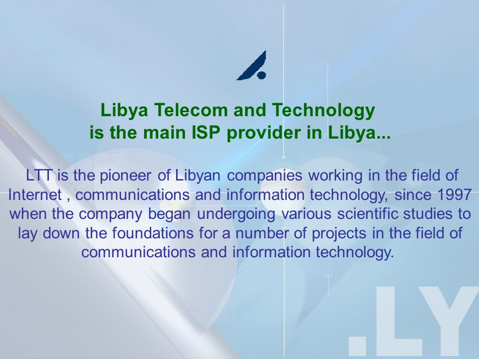 Libya Telecom and Technology is the main ISP provider in Libya...
