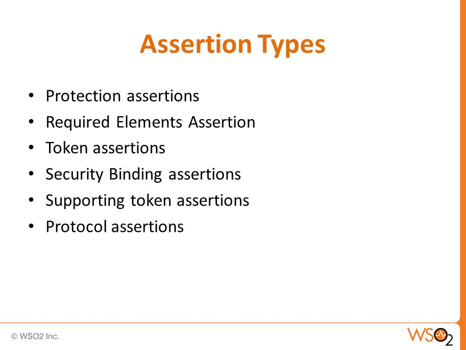 Assertion Types Protection assertions Required Elements Assertion Token assertions Security Binding assertions Supporting token assertions Protocol assertions