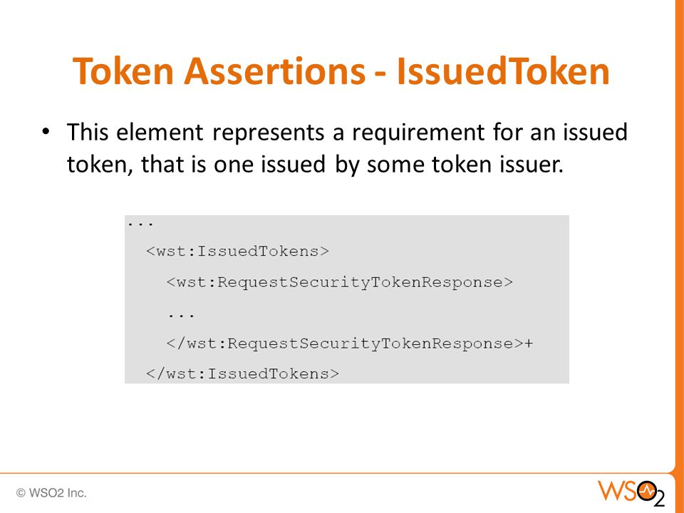 Token Assertions - IssuedToken This element represents a requirement for an issued token, that is one issued by some token issuer.