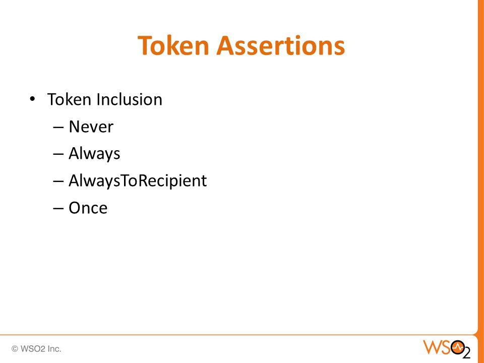 Token Assertions Token Inclusion – Never – Always – AlwaysToRecipient – Once