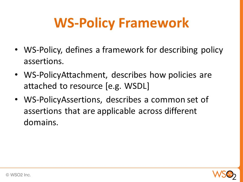 WS-Policy Framework WS-Policy, defines a framework for describing policy assertions.