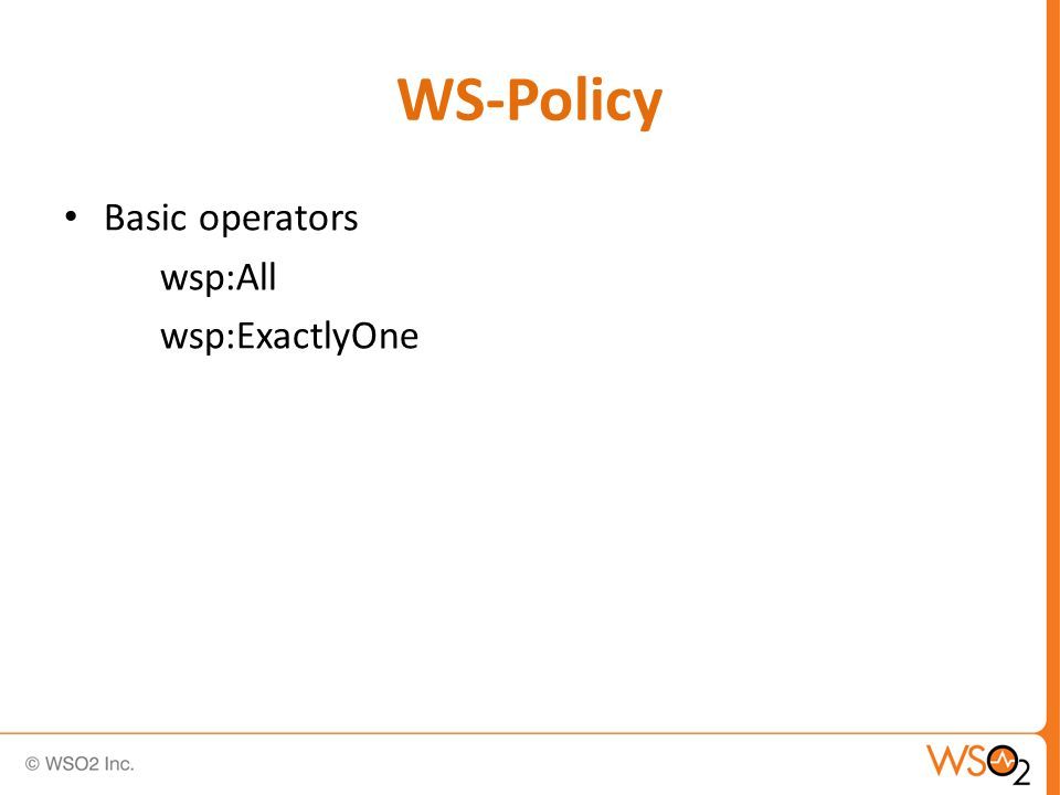 WS-Policy Basic operators wsp:All wsp:ExactlyOne