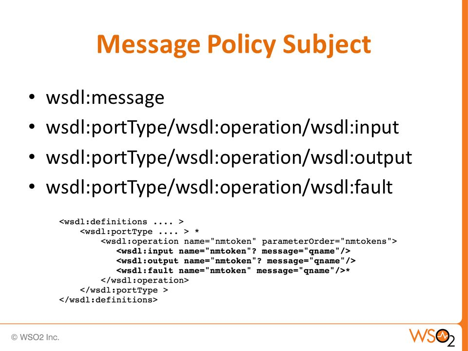 Message Policy Subject wsdl:message wsdl:portType/wsdl:operation/wsdl:input wsdl:portType/wsdl:operation/wsdl:output wsdl:portType/wsdl:operation/wsdl:fault