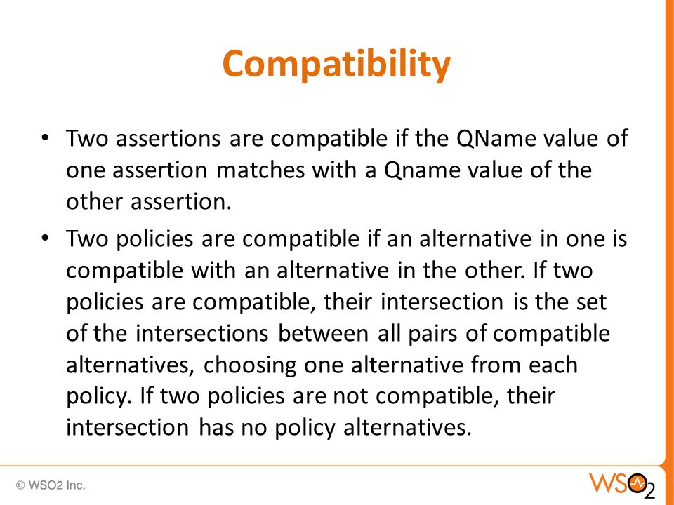 Compatibility Two assertions are compatible if the QName value of one assertion matches with a Qname value of the other assertion.