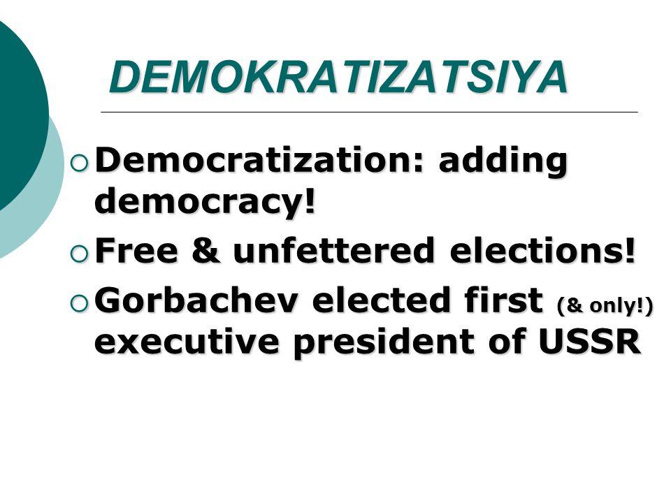 DEMOKRATIZATSIYA  Democratization: adding democracy.