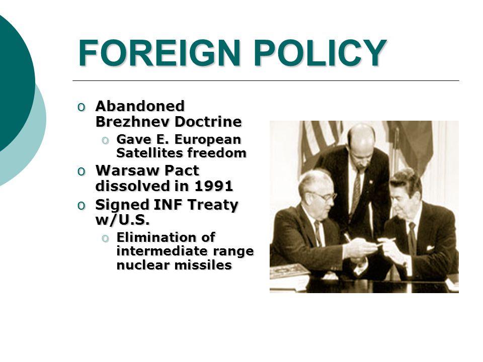 FOREIGN POLICY oAbandoned Brezhnev Doctrine oGave E.