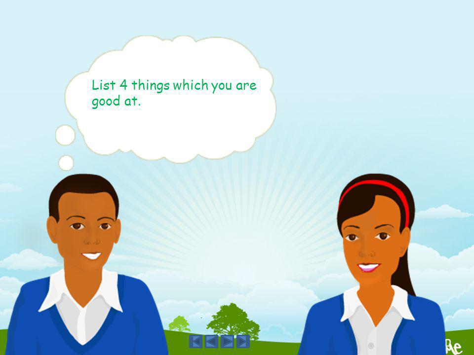 List 4 things which you are good at.