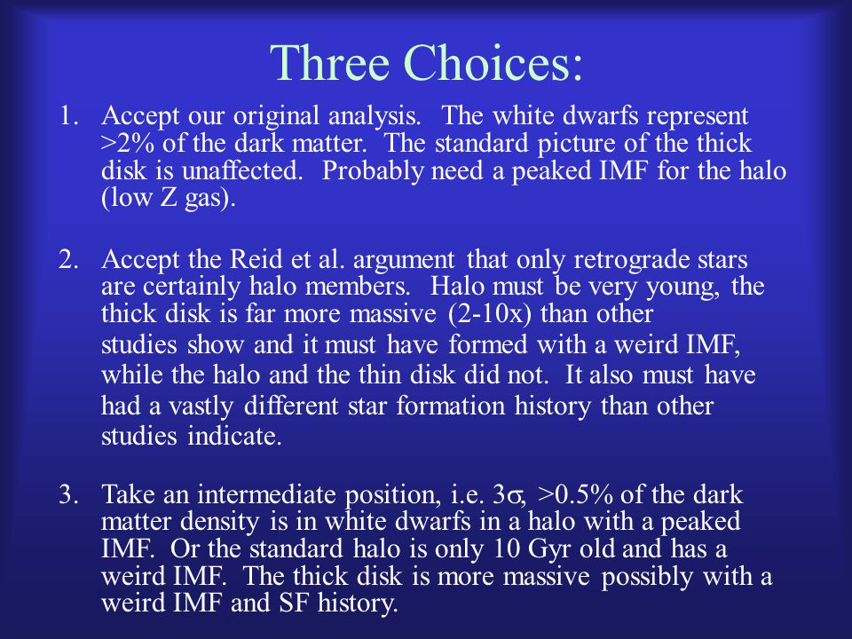 Three Choices: 1.Accept our original analysis. The white dwarfs represent >2% of the dark matter. The standard picture of the thick disk is unaffected