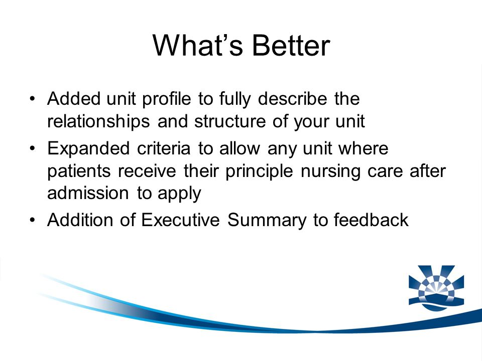 What's Better Added unit profile to fully describe the relationships and structure of your unit Expanded criteria to allow any unit where patients rec