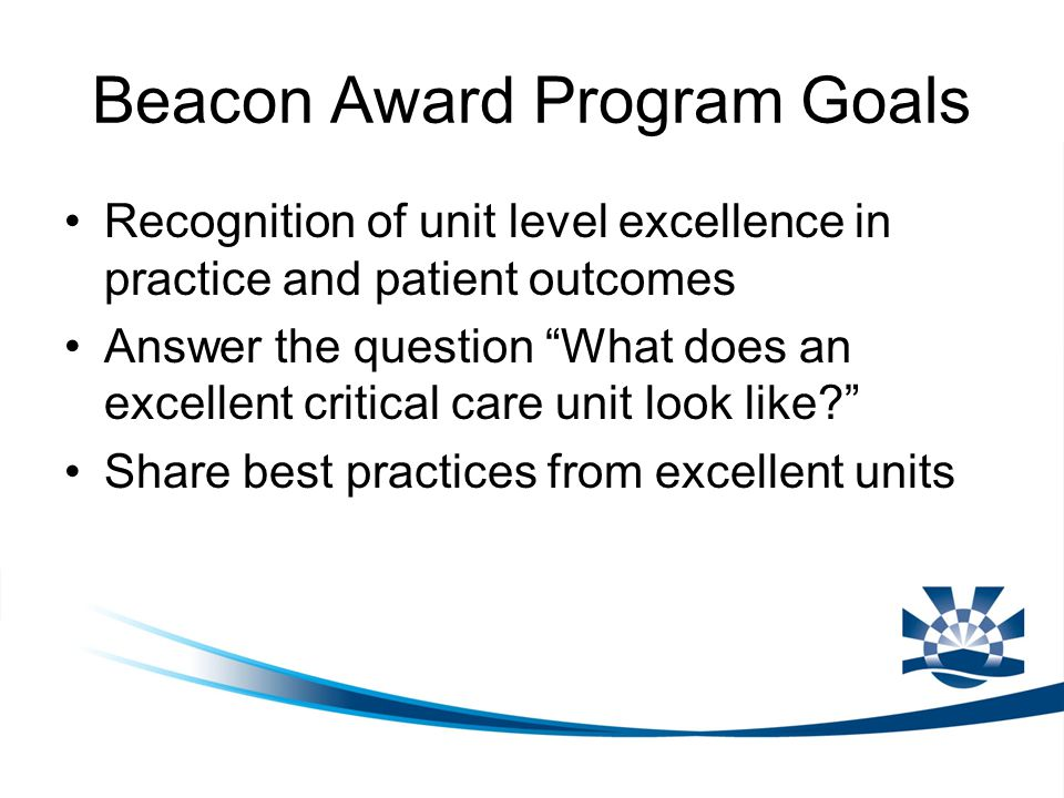 "Beacon Award Program Goals Recognition of unit level excellence in practice and patient outcomes Answer the question ""What does an excellent critical"