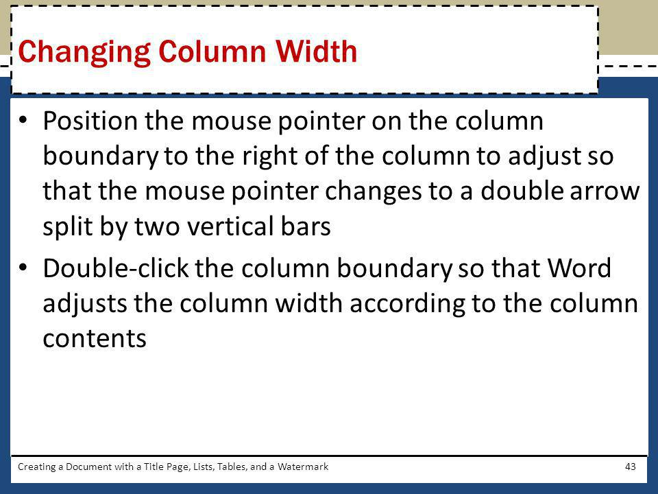 Position the mouse pointer on the column boundary to the right of the column to adjust so that the mouse pointer changes to a double arrow split by tw