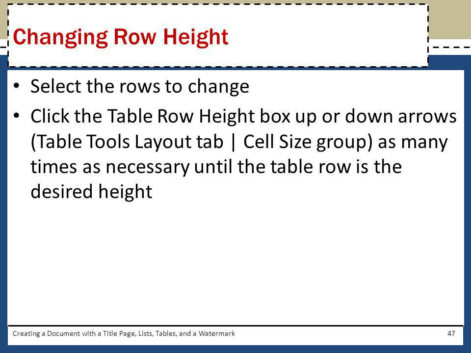 Select the rows to change Click the Table Row Height box up or down arrows (Table Tools Layout tab   Cell Size group) as many times as necessary until