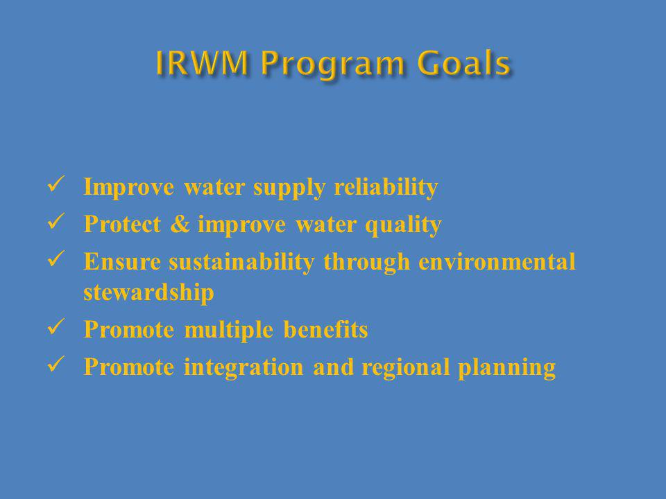 Improve water supply reliability Protect & improve water quality Ensure sustainability through environmental stewardship Promote multiple benefits Promote integration and regional planning