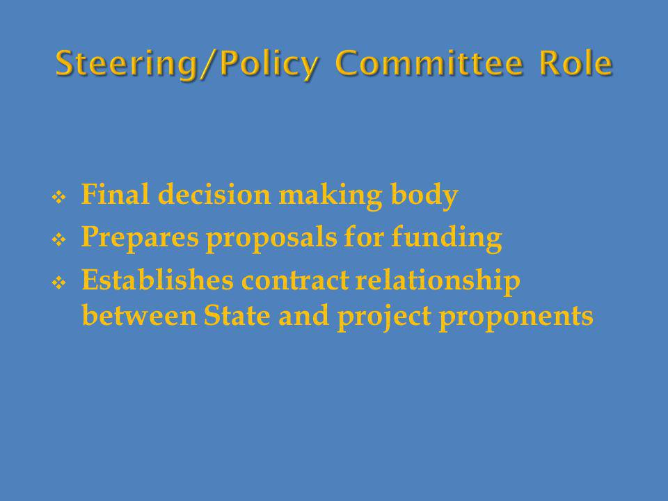 Final decision making body  Prepares proposals for funding  Establishes contract relationship between State and project proponents