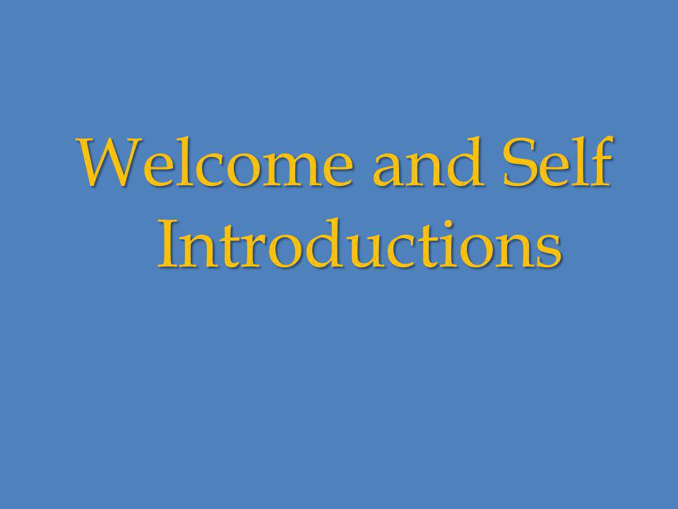 Welcome and Self Introductions